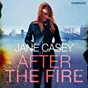 After the Fire (       UNABRIDGED) by Jane Casey Narrated by Caroline Lennon