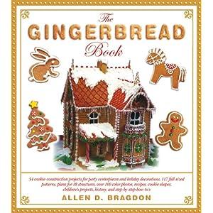 O Livro Gingerbread: 54 Cookies Construção-Projectos para Centerpieces Partido e decorações do feriado, 117 Full-Sized Patterns, Planos para 18 ...  Projetos, História e Passo a Passo-Como-A