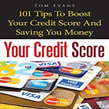 Your Credit Score: 101 Tips to Boost Your Credit Score and Save You Money (       UNABRIDGED) by Tom Evans Narrated by Yael Maritz