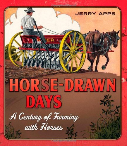 Horse-Drawn Days: A Century of Farming with Horses