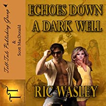 Echoes Down a Dark Well Audiobook by Ric Wasley Narrated by Scott MacDonald