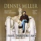 I Rant, Therefore I Am Hörbuch von Dennis Miller Gesprochen von: Dennis Miller