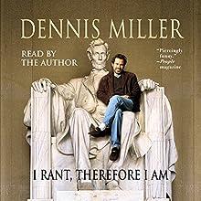 I Rant, Therefore I Am | Livre audio Auteur(s) : Dennis Miller Narrateur(s) : Dennis Miller