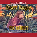 Desert Danger Audiobook by Peg Kehret Narrated by Carine Montbertrand