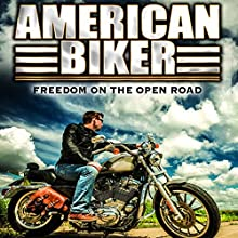 American Biker  by J. Michael Long Narrated by J. Michael Long, Dustin J. Smith, Chris 'Muggy' Werth, Nick Crear, Dave 'Toad' Baldwin, Lois Ooton, Robert Ruffin