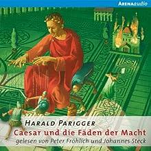 Caesar und die Fäden der Macht Hörbuch von Harald Parigger Gesprochen von: Peter Fröhlich, Johannes Steck