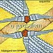 Hildegard von Bingen: O Jerusalem