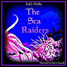 The Sea Raiders (       UNABRIDGED) by H. G. Wells Narrated by Glenn Hascall