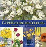 L'encyclopdie des techniques de la peinture des fleurs : Une approche facile pour peindre des fleurs belles et ressemblantes