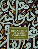 Arabic Calligraphy: THE SPLENDOUR OF ISLAMIC CALLIGRAPHY