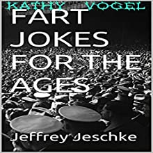 Fart Jokes for the Ages (       UNABRIDGED) by Jeffrey Jeschke Narrated by Kathy Vogel
