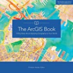 The ArcGIS Book: 10 Big Ideas about A...