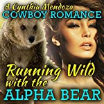 Cowboy Romance: Running Wild with the Alpha Bear: Shifter Series | Cynthia Mendoza