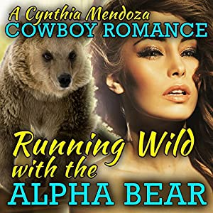 Cowboy Romance: Running Wild with the Alpha Bear Audiobook