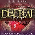 Deadbeat Dad Audiobook by J. R. Rain, Rod Kierkegaard Jr. Narrated by Ilyana Kadushin