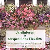 echange, troc Phoenix Claire - Jardinières et suspensions fleuries. Plus de 30 réalisations illustrées de photographies, étape par étape