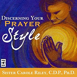 Discerning Your Prayer Style | [Carole Riley]