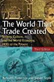 img - for The World That Trade Created: Society, Culture, and the World Economy, 1400 to the Present 3rd (third) Edition by Pomeranz, Kenneth, Topik, Steven published by M E Sharpe Inc (2012) book / textbook / text book