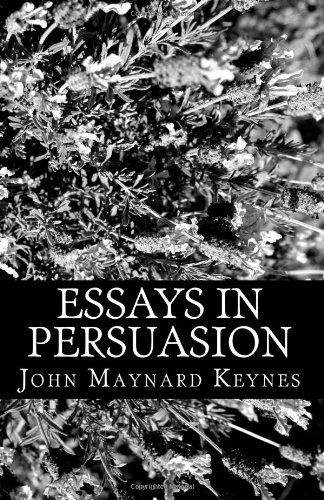 essays in persuasion john maynard keynes John maynard keynes (5 june 1883 - 21 april 1946) was a british economist in 2010, his native land of britain (which is deeply in debt) repudiated his economic folly of government deficit spending through the implementation of an austerity budget during a period of economic difficulty.