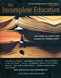 An Incomplete Education: 3,684 Things You Should Have Learned But Probably Didn't (0307291383) by Judy Jones