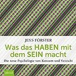 Was das Haben mit dem Sein macht: Die neue Psychologie von Konsum und Verzicht | Jens Förster