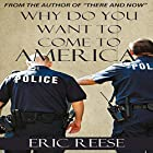Why Do You Want to Come to America: The Reasons Why Refugees and Migrants Are Coming Hörbuch von Eric Reese Gesprochen von: Jason Meza
