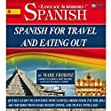 Spanish for Travel and Eating Out: 5 Hours of Audio Instruction (English and Spanish Edition)  by Mark Frobose Narrated by Mark Frobose