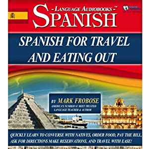 Spanish for Travel and Eating Out: 5 Hours of Audio Instruction (English and Spanish Edition) | [Mark Frobose]