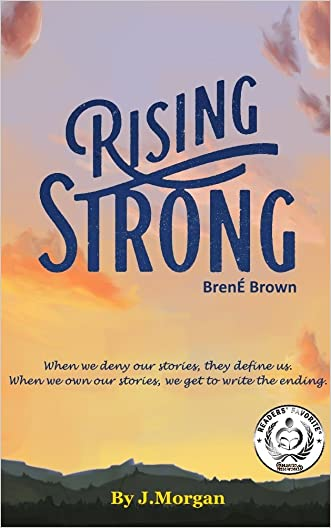 Rising Strong: by Brene Brown | Chapter Compilation written by J. Morgan
