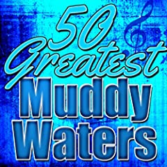 50 Greatest Muddy Waters