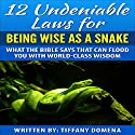 12 Undeniable Laws for Being Wise as a Snake: What the Bible Says That Can Flood You with World-Class Wisdom (12 Undeniable Laws Series) Audiobook by Tiffany Domena Narrated by Satauna Howery