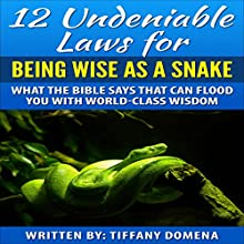 12 Undeniable Laws for Being Wise as a Snake: What the Bible Says That Can Flood You with World-Class Wisdom (12 Undeniable Laws Series) (       UNABRIDGED) by Tiffany Domena Narrated by Satauna Howery