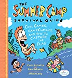 The Summer Camp Survival Guide: Cool Games, Camp Classics, and How to Capture the Flag