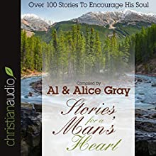 Stories for a Man's Heart: Over One Hundred Treasures to Touch Your Soul (       ABRIDGED) by Alice Gray Narrated by Alice Gray
