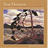 Tom Thomson: An Introduction to His Life and Artby David Silcox