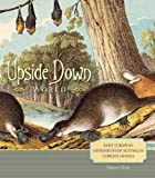 img - for Upside Down World: Early European Impressions of Australia's Curious Animals book / textbook / text book