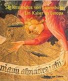 img - for Sigismundus von Luxemburg: Ein Kaiser in Europa, Tagungsband Des Internationalen Historischen und kunsthisorischen Kongresses in Luxemburg, 8.-10, Juni 2005 book / textbook / text book