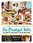 The Plantiful Table: Easy, From-the-E...