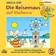 Die Reisemaus auf Mallorca Hörspiel von Angela Lenz Gesprochen von: Angela Lenz