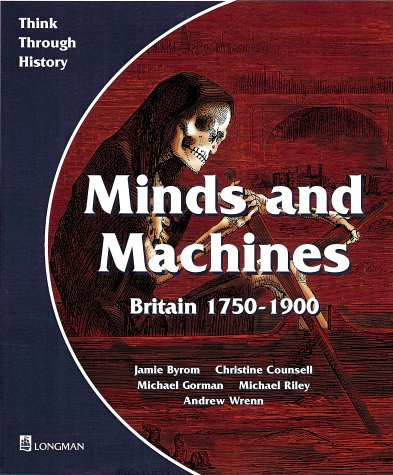 Minds and Machines Britain 1750 to 1900 Pupil's Book: Britain 1750-1900 (Think Through History)