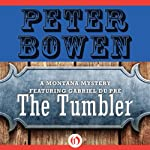 The Tumbler: A Montana Mystery Featuring Gabriel Du Pré, Book 11 (       UNABRIDGED) by Peter Bowen Narrated by Jim Meskimen