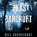 The Beast of Barcroft Audiobook by Bill Schweigart Narrated by Will Damron