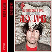 All Cheeses Great and Small: A Life Less Blurry | [Alex James]
