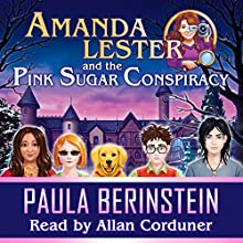 Amanda Lester and the Pink Sugar Conspiracy: Amanda Lester, Detective, Book 1 Audiobook by Paula Berinstein Narrated by Allan Corduner