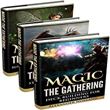 Magic the Gathering: 3 Manuscripts: Rules and Getting Started, Strategy Guide, Deck Building for Beginners | Livre audio Auteur(s) : Alexander Norland Narrateur(s) : Alex Lancer