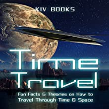 Time Travel: Fun Facts & Theories on How to Travel Through Time & Space Audiobook by  KIV Books Narrated by Sangita Chauhan