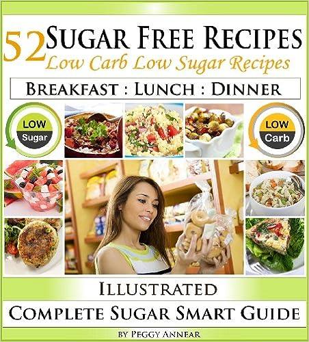 Sugar Free Recipes: Low Carb Low Sugar Recipes on a Sugar Smart Diet. The Savvy No Sugar Diet Guide & Cookbook