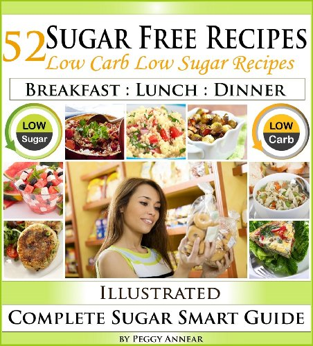 Sugar Free Recipes: Low Carb Low Sugar Recipes on a Sugar Smart Diet. The Savvy No Sugar Diet Guide & Cookbook by Peggy Annear