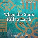 When the Stars Fall to Earth: A Novel of Africa (       UNABRIDGED) by Rebecca Tinsley Narrated by Holly Villaire
