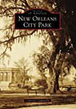 New Orleans City Park (Images of America (Arcadia Publishing))